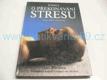 Kniha o překonávání stresu : jak se uvolnit a žít