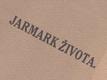 JARMARK ŽIVOTA. 1916. 1. vyd. Durychova prvotina.
