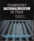 Technisches Nationalmuseum in Prag. Geschichte - Gegenwart - Sammlungen