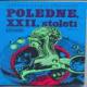 POLEDNE, XXII. STOLETÍ