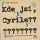 Kde jsi, Cyrile?????????