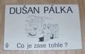 Dušan Pálka Co je zase tohle ?