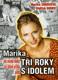 Marika - jak mladá dívka ke štěstí přišla aneb Tři roky s idolem