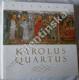 Karolus Quartus. Piae Memoriae Fundatoris sui...