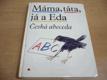 Máma, táta, já a Eda. Česká abeceda s připojenou Ma
