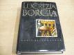 Lucrezia Borgia. Její život a její doba (196