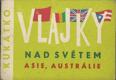 VLAJKY NAD SVĚTEM  ASIE, AUSTRÁLIE, KUKÁTKO