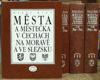 Města a městečka v Čechách, na Moravě a ve Slezsku sv. 1. - 6.