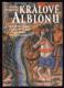 Králové Albionu (Historický román z doby válek růží mezi Yorky a Lancastery)