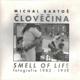 Člověčina / Smell of Life. Fotografie 1982 - 199?