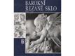 Barokní řezané sklo, 1600-1760 - Zámek Troja, 1989