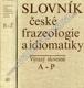 Slovník české frazeologie a idiomatiky A-P a R-Ž.