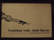 Vražděný volá : Ježíš Maria! : Kriminální příběhy ze staré Prahy a okolí