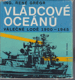 Vládcové oceánů. Válečné lodě 1900 až 1945