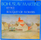 Bohuslav Martinů - Kytice (Bouquet of Flowers)