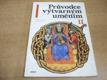 Průvodce výtvarným uměním II. Kapitoly k učebni