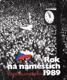 Rok na náměstích 1989 od Jiří Doležal.