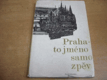 Praha-to jméno samo zpěv. Výbor básní českých autorů věnovaných