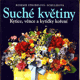 Suché květiny (kytice, věnce a kytičky koření)