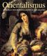 Orientalismus (Das Bild des Morgenlandes in der Malerei)