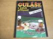 Guláše a jejich příbuzní. 1+180 receptů