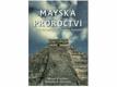 Mayská proroctví : odkrývání tajemství ztracené civilizace