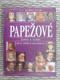 Papežové - život a vláda od sv. Petra k Janu Pavlu II.