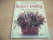 Sušené květiny. Sběr, sušení, aranžování (2004