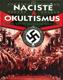 NACISTÉ A OKULTISMUS - TEMNÉ SÍLY VE SLUŽBÁCH TŘETÍ ŘÍŠE