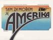 Tam za moĹ™em je Amerika, dopisy a vzpomĂnky ÄŤs. vystÄ›hovalcĹŻ, 1986