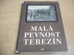 Malá pevnost Terezín. Dolument československého boje za svobodua