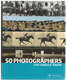 50 Photographes You Should Know