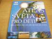 Atlas světa pro děti. Atlas, se kterým mátě svět a