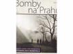 Bomby na Prahu : nálety z roku 1945 objektivem Stanislava Maršála