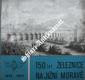 150 LET ŽELEZNICE NA JIŽNÍ MORAVĚ 1839 - 1989