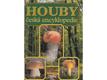 Houby - česká encyklopedie: : neobvyklá kniha o světě hub u nás i v cizině, praktická příručka houbaře pro určování, sběr, ochranu, pěstování a zpracování hub