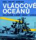 Vládcové oceánů - válečné lodě 1900 - 1945