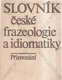 Slovník české frazeologie a idiomatiky - Přirovnání (Vysokoškolská příručka pro studenty filozofických fakult studijního oboru český jazyk a literatura)