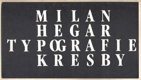 MILAN HEGAR TYPOGRAFIE KRESBY. - 1987. Katalog výstavy. Divadlo Hudby Lyra Pragensis říjen 1987. - 8405707721