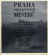 Praha objektivem mistrů - Růžička, Lauschmann, Wiškovský, Funke, Sudek, Jeníček, Honty, Plicka, Ehm, Paul, Brok, Hák, Jírů...