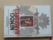 Nemoci Habsburků - Z chorobopisů velké panovnické dynastie (2000)