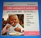 100 nejlepších kašiček pro malé děti - Rychlá jídla pro zdravé a šťastné dítě do jednoho roku