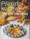 Přírodní kuchyně (téměř tři sta předpisů chutné, výživné a plnohodnotné stravy)