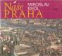 Naše Praha od Miroslav Khol