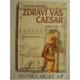 Zdraví vás Caesar-Jak se žilo ve starém Římě