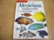 Akvárium sladkovodní a mořské. Praktické návo