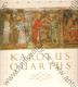 Karolus Quartus (* Piae memoriae fundatoris sui Universitás Carolina D.D.D.)