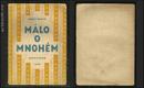 ČAPEK; JOSEF: MÁLO O MNOHÉM. - 1923. 1. vyd. Obálka a úprava JOSEF ČAPEK. - 8405835209