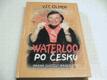 Waterloo po česku aneb marná svátost ma