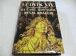 Ludvík XIV. : Za časů, kdy jsem býval kr